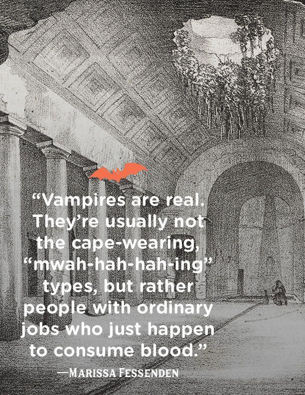 """<p>""""Vampires are real. They're usually not the cape-wearing, """"mwah-hah-hah-ing"""" types, but rather people with ordinary jobs who just happen to consume blood.""""</p>"""