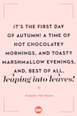 <p>It's the first day of autumn! A time of hot chocolatey mornings, and toasty marshmallow evenings, and, best of all, leaping into leaves!</p>