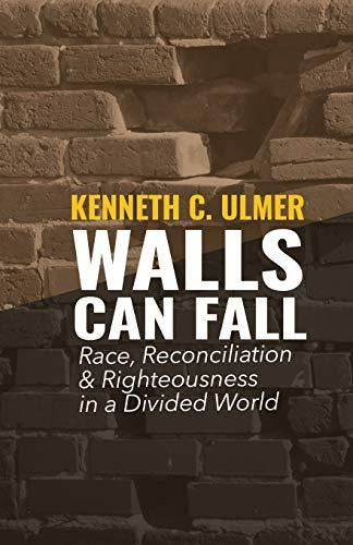 Walls Can Fall: Race, Reconciliation & Righteousness in a Divided World (Amazon / Amazon)