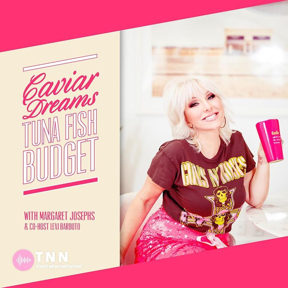 """<p><strong>What's It Called?</strong><em> Caviar Dreams on a Tuna Fish Budget</em></p> <p><strong>What's It About? </strong>As <a href=""""https://www.margaretjosephs.com/shop-brands"""">the owner of a 20-year-old global lifestyle brand</a>, Josephs — who is fondly known as the """"Powerhouse in Pigtails"""" — knows a thing or two about how to succeed in the male-dominated business world. So it only makes sense that she take that knowledge and pass it on to a wider audience.</p> <p>Each week on<em>Caviar Dreams on a Tuna Fish Budget</em>, which launched in March 2020, Josephs and her co-host Lexi Barbuto sit down with trailblazers, leaders, disrupters and risk-takers to hear about their journey to success. """"This is about the spirit of entrepreneurship,"""" Josephs said in the premiere episode.</p> <p><a href=""""https://podcasts.apple.com/us/podcast/caviar-dreams-tuna-fish-budget-with-margaret-josephs/id1500337164""""><strong>Click Here to Listen</strong></a></p>"""