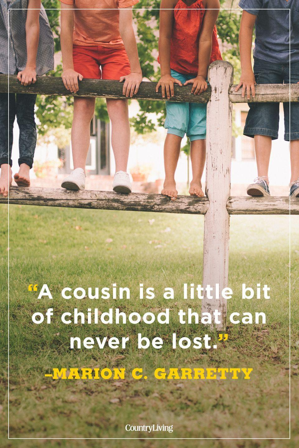 """<p>""""A cousin is a little bit of childhood that can never be lost.""""</p>"""