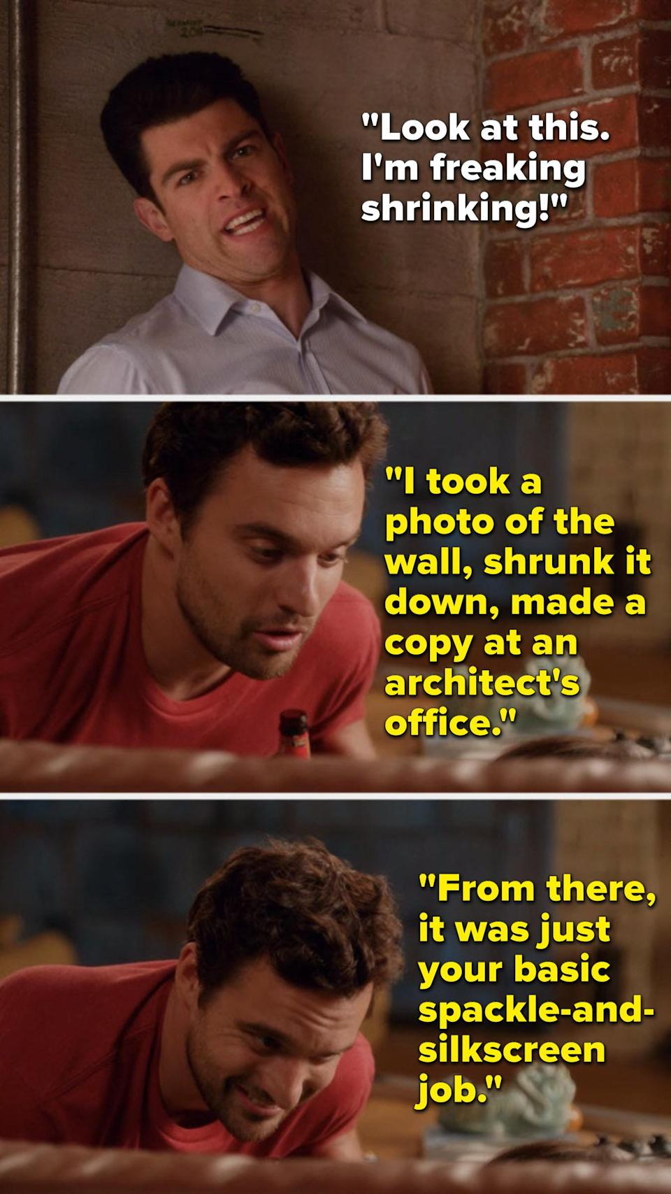 Schmidt stands below his height marks on the wall and says, Look at this, I'm freaking shrinking, Nick whispers, I took a photo of the wall, shrunk it down, made a copy at an architect's office, from there it was a basic spackle-and-silkscreen job