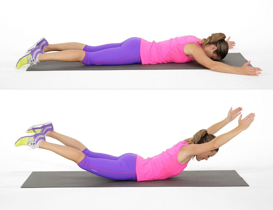 <ul> <li>Lie on your belly with your forehead on the floor, your arms extended straight out in front of you, and your legs straight out behind you.</li> <li>Pull your abs toward your spine, and lift your legs, arms, and chest off the floor. Keep your neck in line with your spine and avoid craning it upward, keeping your gaze on the floor.</li> <li>Hold for a couple seconds, then slowly lower back to the starting position.</li> <li>This counts as one rep. Do two sets of 10 reps.</li> </ul>
