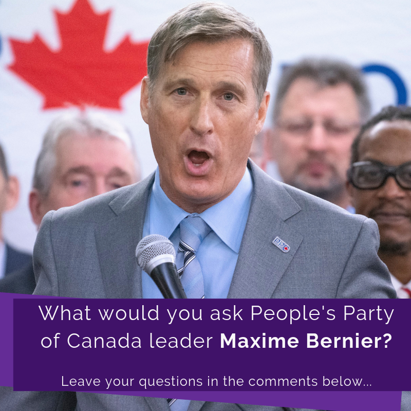 What would you ask People's Party of Canada leader Maxime Bernier?