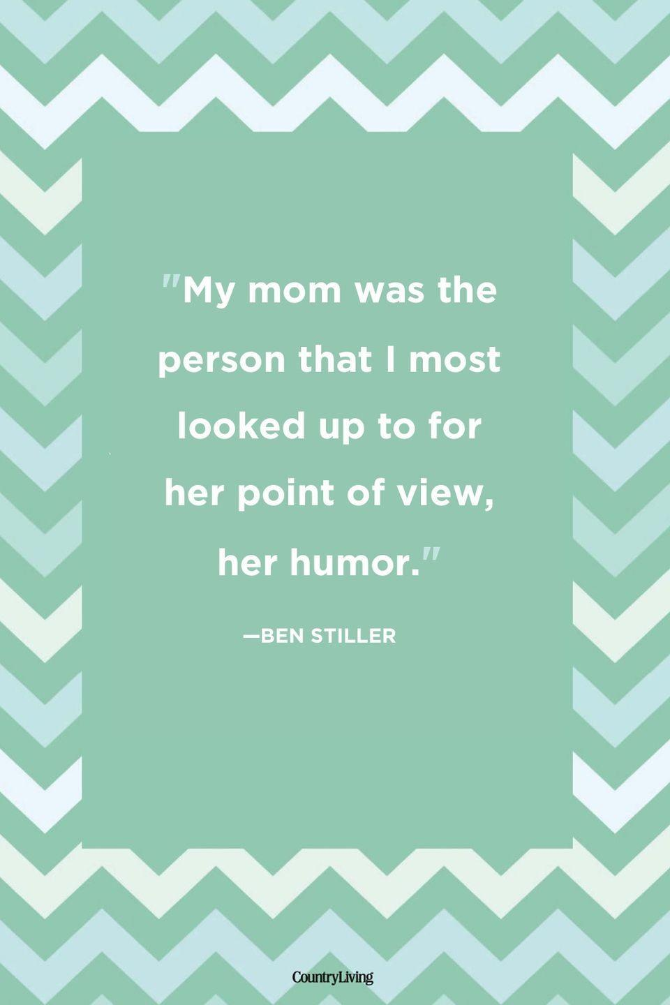 "<p>""My mom was the person that I most looked up to for her point of view, her humor.""</p>"
