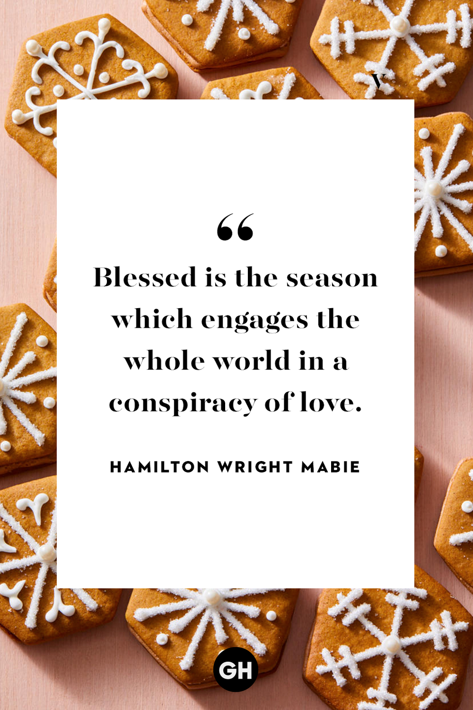 <p>Blessed is the season which engages the whole world in a conspiracy of love.</p>