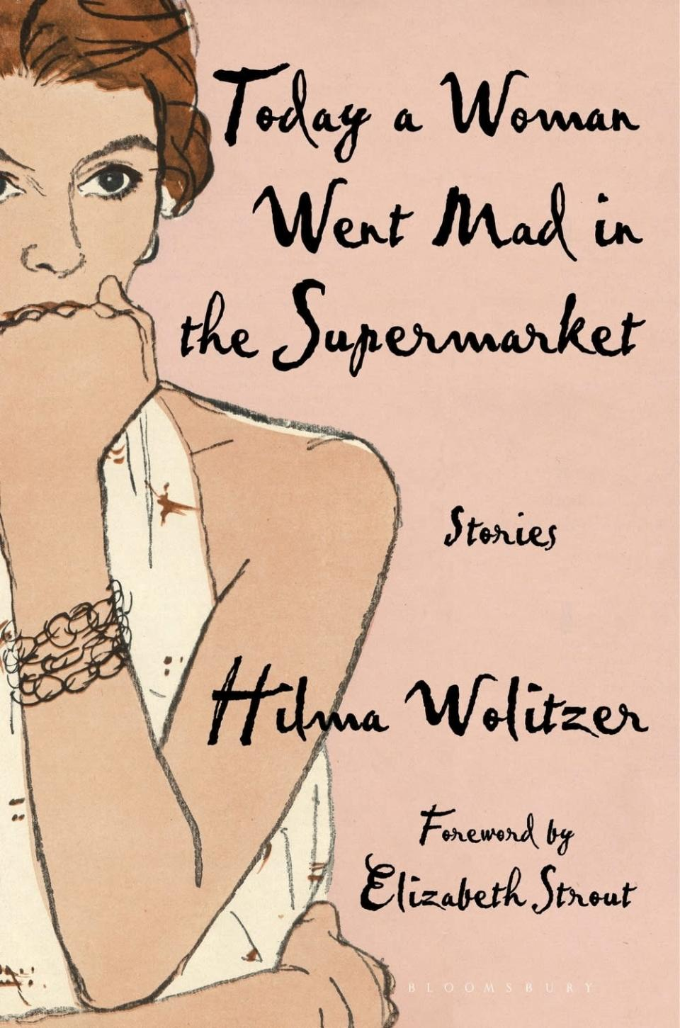 """This cover image released by Bloomsbury Publishing shows """"Today a Woman Went Mad in the Supermarket,"""" stories by Hilma Wolitzer, releasing Aug. 31.. (Bloomsbury Publishing via AP)"""