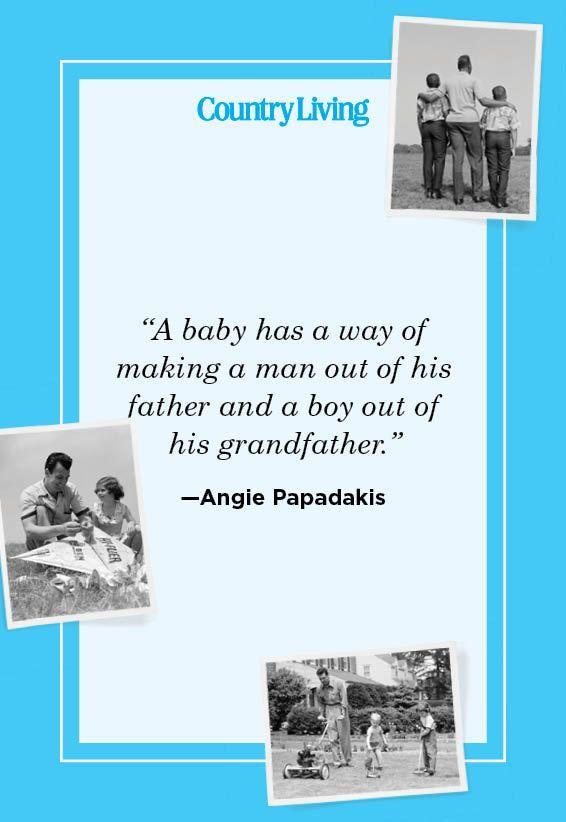 """<p>""""A baby has a way of making a man out of his father and a boy out of his grandfather.""""</p>"""