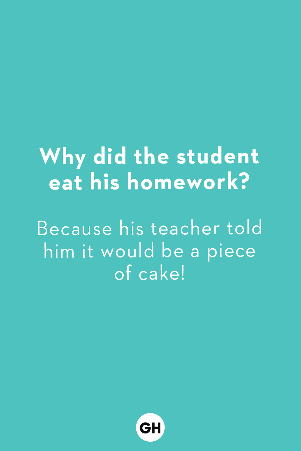 <p>Because his teacher told him it would be a piece of cake!</p>