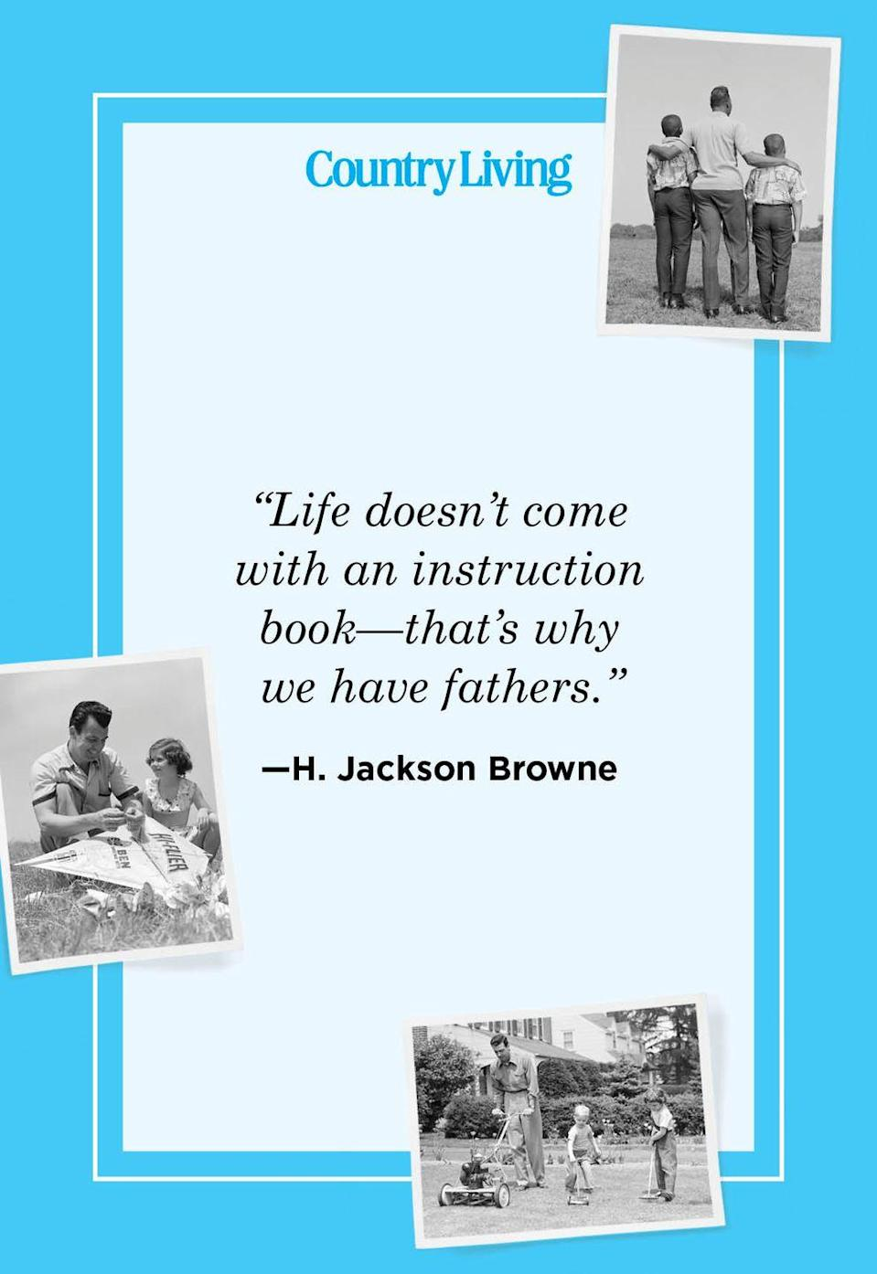 """<p>""""Life doesn't come with an instruction book — that's why we have fathers.""""</p>"""