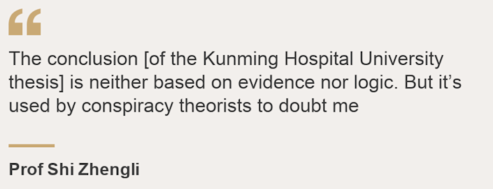 """The conclusion [of the Kunming Hospital University thesis] is neither based on evidence nor logic. But it's used by conspiracy theorists to doubt me"", Source: Prof Shi Zhengli , Source description: , Image:"