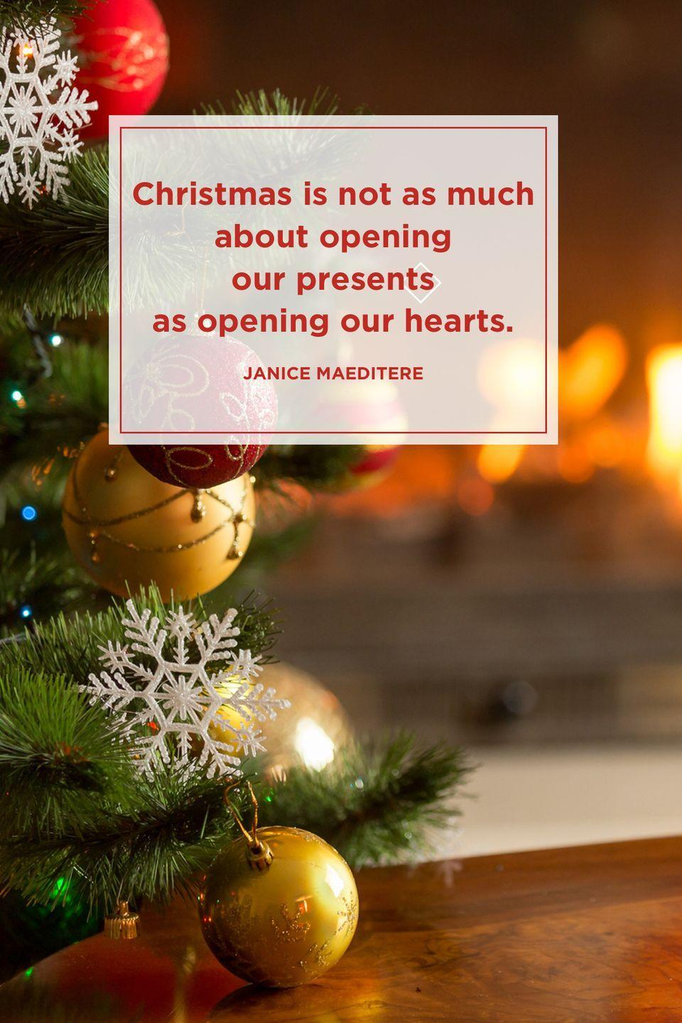 """<p>""""Christmas is not as much about opening our presents as opening our hearts.""""</p>"""