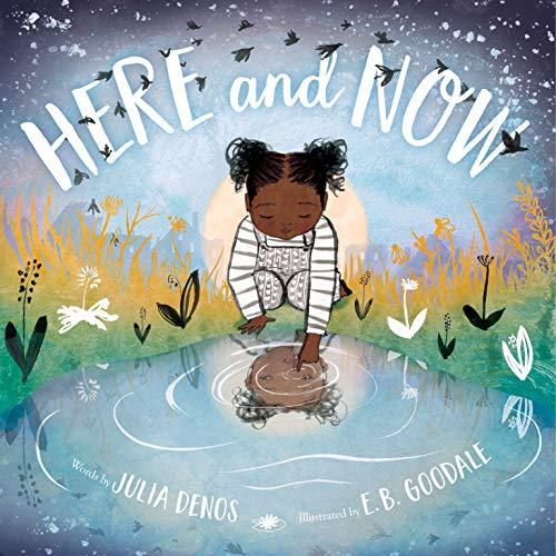 """""""Here and Now,"""" by Julia Denos and E.B. Goodale (Amazon / Amazon)"""