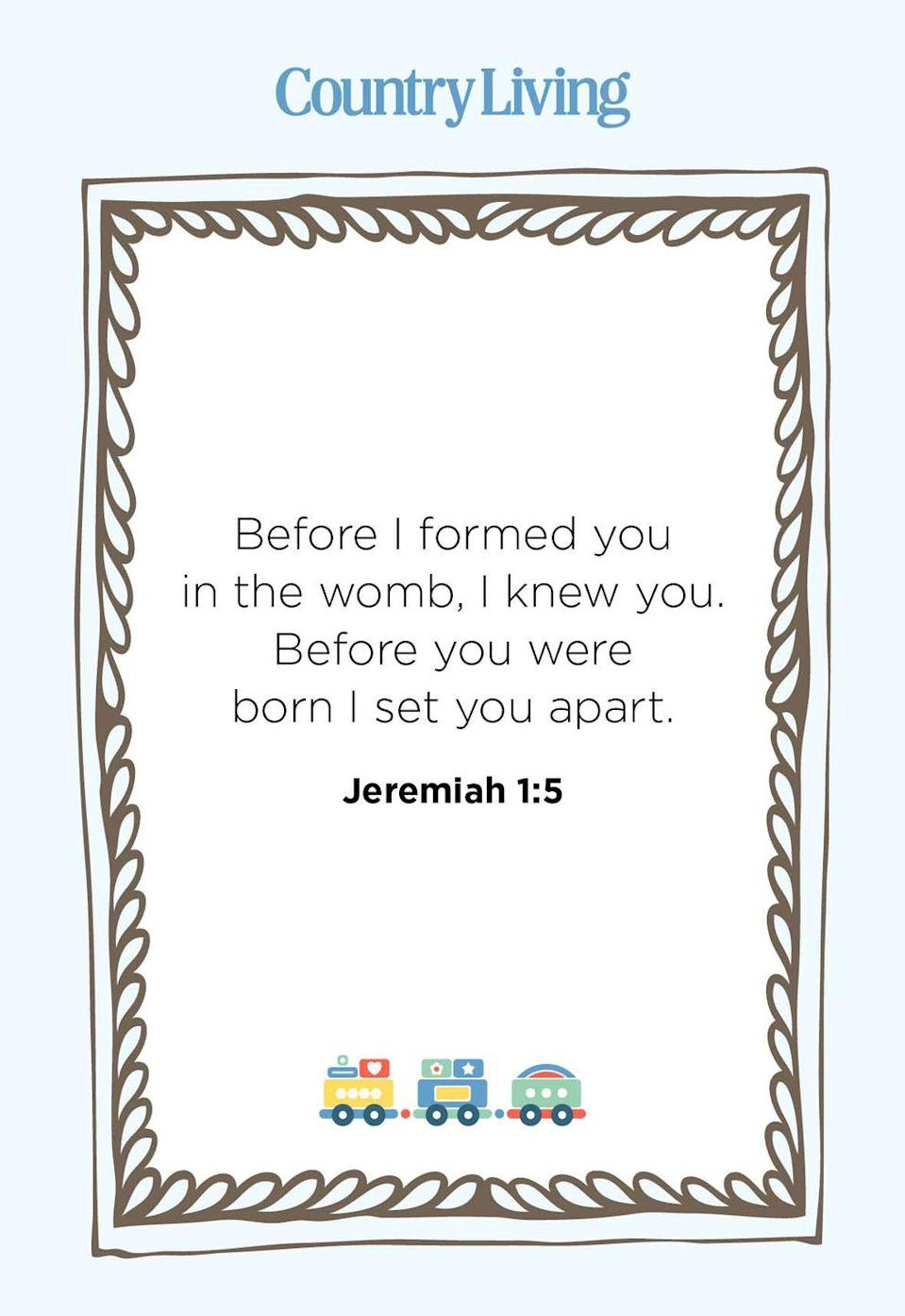 """<p>""""Before I formed you in the womb, I knew you. Before you were born I set you apart.""""</p>"""