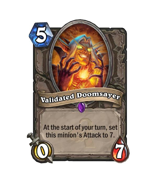 """<p>A 7/7 for 5 isn't terrible, but the delay on Validated Doomsayer's power is troublesome. Most would rather pay more for a guaranteed big body on the field, especially one that can't be Silenced into irrelevance (though it buys you a brief <a href=""""http://hearthstone.gamepedia.com/Big_Game_Hunter"""" rel=""""nofollow noopener"""" target=""""_blank"""" data-ylk=""""slk:Big Game Hunter"""" class=""""link rapid-noclick-resp"""">Big Game Hunter</a> reprieve, at least.)</p>"""