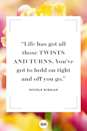 <p>Life has got all those twists and turns. You've got to hold on tight and off you go.</p>