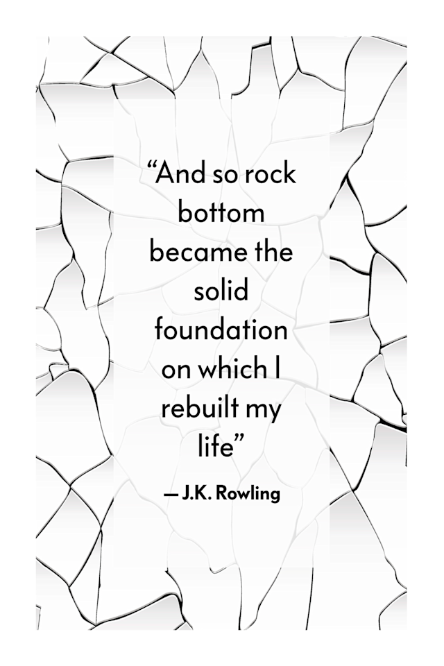 "<p>""And so rock bottom became the solid foundation on which I rebuilt my life,"" the <em><a href=""https://www.oprahmag.com/entertainment/tv-movies/g27541823/movies-like-harry-potter/"" target=""_blank"">Harry Potter</a></em> author Rowling in her inspiring book, <em><a href=""https://www.amazon.com/Very-Good-Lives-Importance-Imagination-ebook/dp/B00QGZDLI6"" target=""_blank"">Very Good Lives: The Fringe Benefits of Failure and the Importance of Imagination</a>. </em></p>"