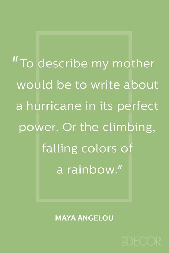 """<p>""""To describe my mother would be to write about a hurricane in its perfect power. Or the climbing, falling colors of a rainbow."""" </p>"""