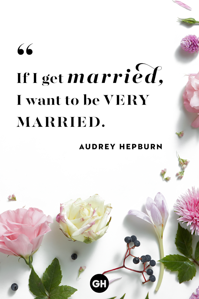 """<p>If I get married, I want to be very married.</p><p><strong>RELATED: <a href=""""https://www.goodhousekeeping.com/life/relationships/g3721/quotes-about-love/"""" target=""""_blank"""">50 Love Quotes That Will Melt Your Heart</a></strong></p>"""
