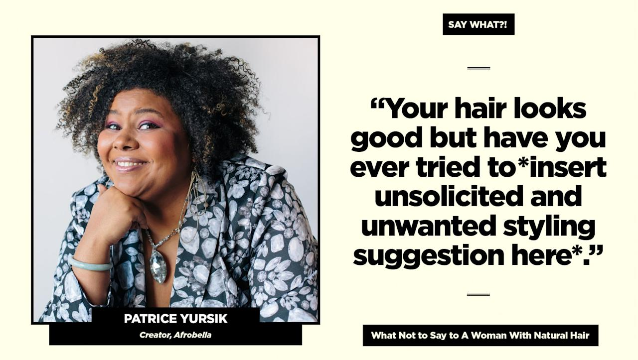 """<p><strong>Reality check: </strong>""""Even at this stage of the natural hair game, there are relatives that will ask me this, and suggest that I wear my hair straight to satisfy their desires. I wear my hair natural because this is how I love it, point blank,"""" says Yursik.<br />Follow Patrice on Instagram <a rel=""""nofollow"""" href=""""https://www.instagram.com/afrobella/"""">@afrobella</a> for more of her natural hair adventures. (Art: Quinn Lemmers for Yahoo Beauty) </p>"""