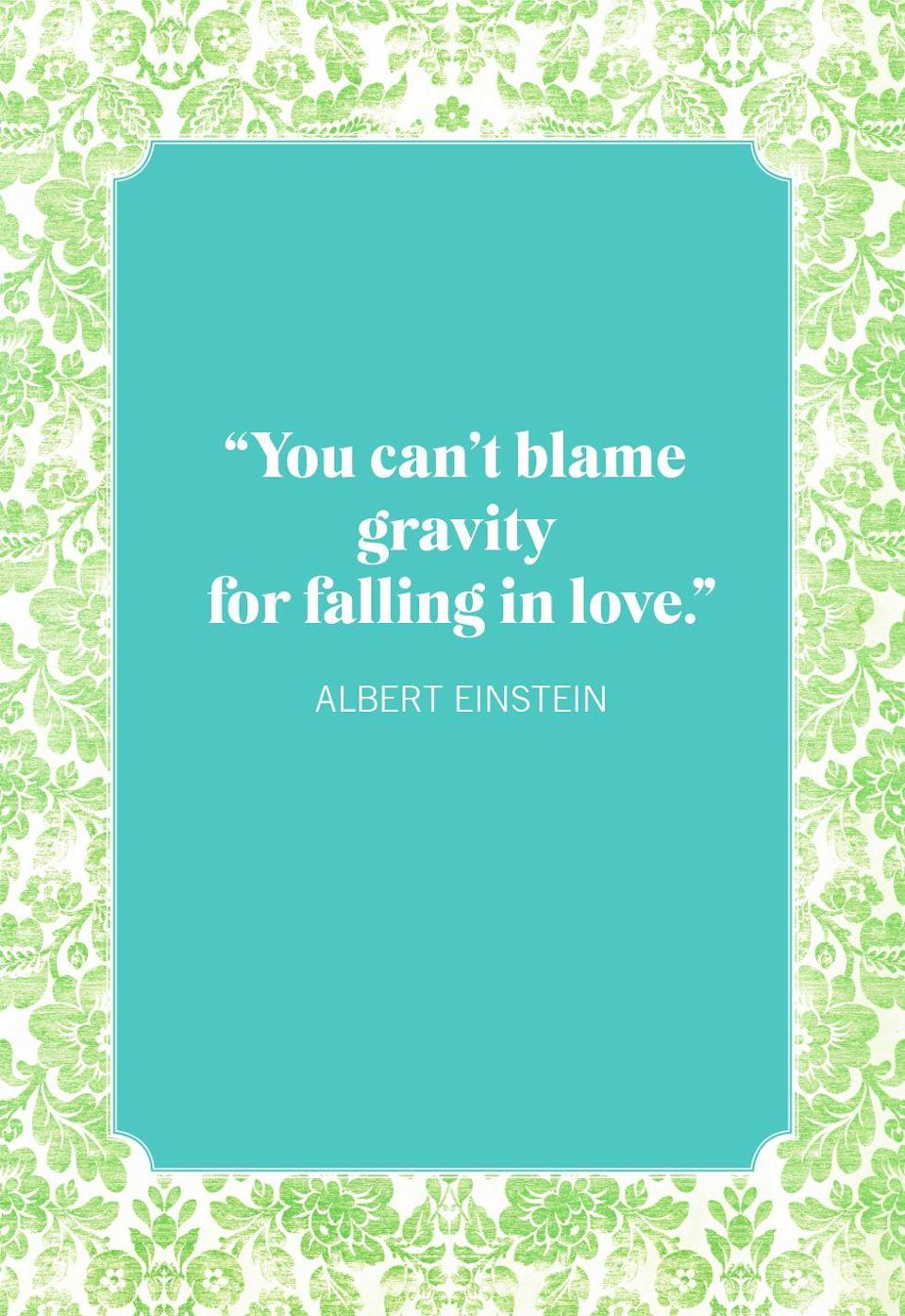 """<p>""""You can't blame gravity for falling in love.""""</p>"""