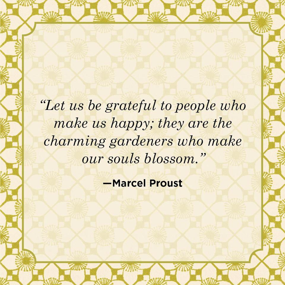 "<p>""Let us be grateful to people who make us happy; they are the charming gardeners who make our souls blossom.""</p>"