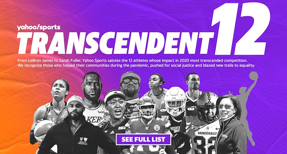 From LeBron James to Sarah Fuller, Yahoo Sports salutes the 12 athletes whose impact in 2020 most transcended competition. We recognize those who helped their communities during the pandemic, pushed for social justice and blazed new trails to equality.