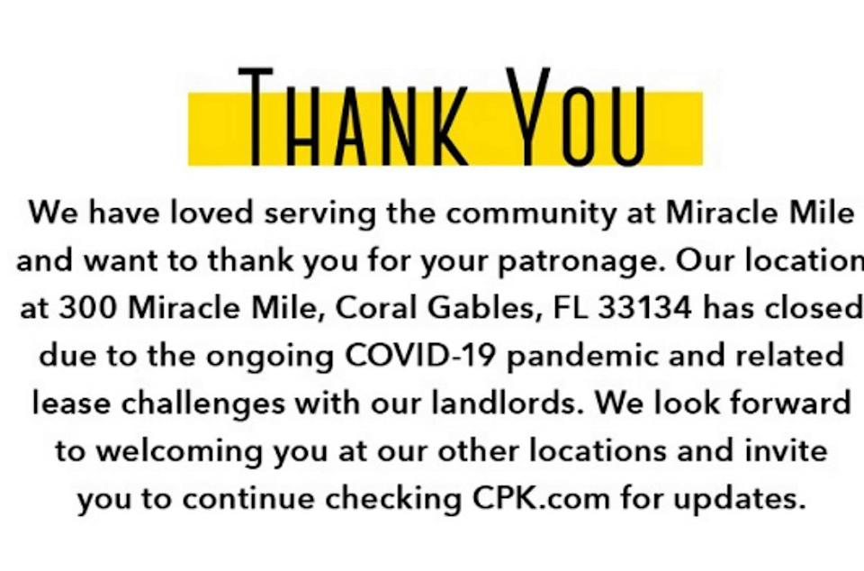 California Pizza Kitchen announced to its dine rewards members that it has closed its Coral Gables Miracle Mile location as of July 17, 2020, due to the coronavirus pandemic and lease challenges.