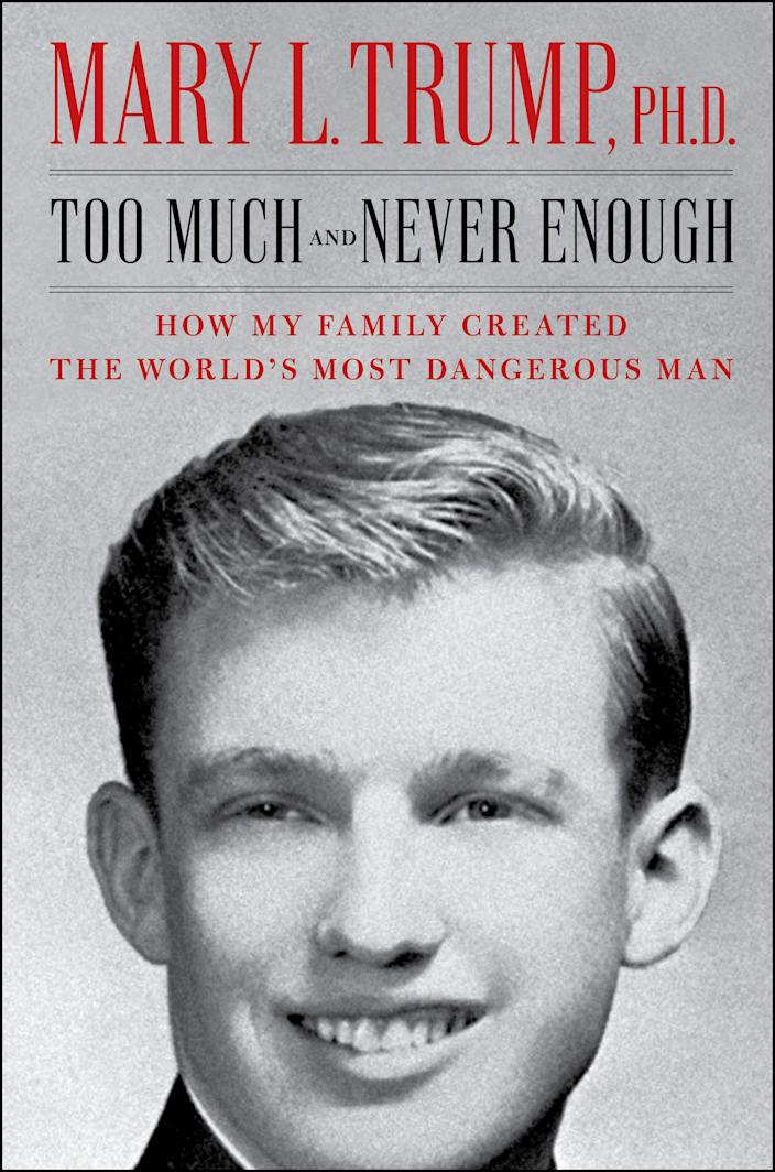 "This cover image released by Simon & Schuster shows ""Too Much and Never Enough: How My Family Created the World's Most Dangerous Man"", by Mary L. Trump, Ph.D. The book, written by the niece of President Donald J. Trump, was originally set for release on July 28, but will now arrive on July 14."