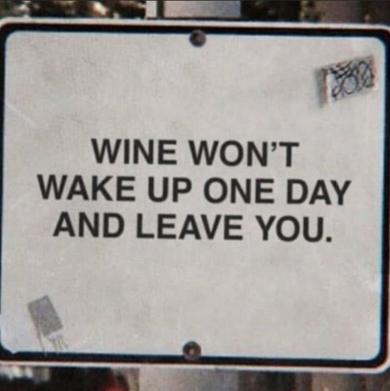 Susie bradley posts wine wont wake up one day and leave you