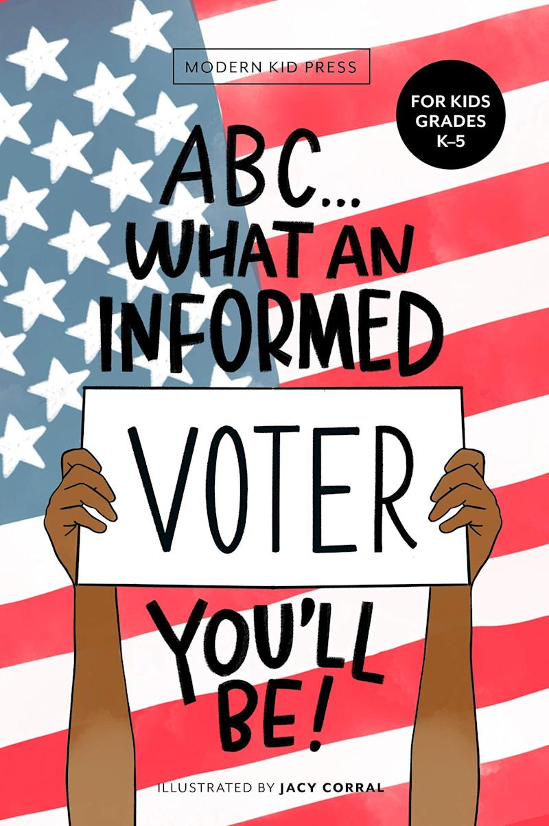 """This alphabet book offers an overview of the American political process. <i>(Available <a href=""""https://www.amazon.com/What-Informed-Voter-Youll-Grades/dp/1952842190"""" target=""""_blank"""" rel=""""noopener noreferrer"""">here</a>)</i>"""