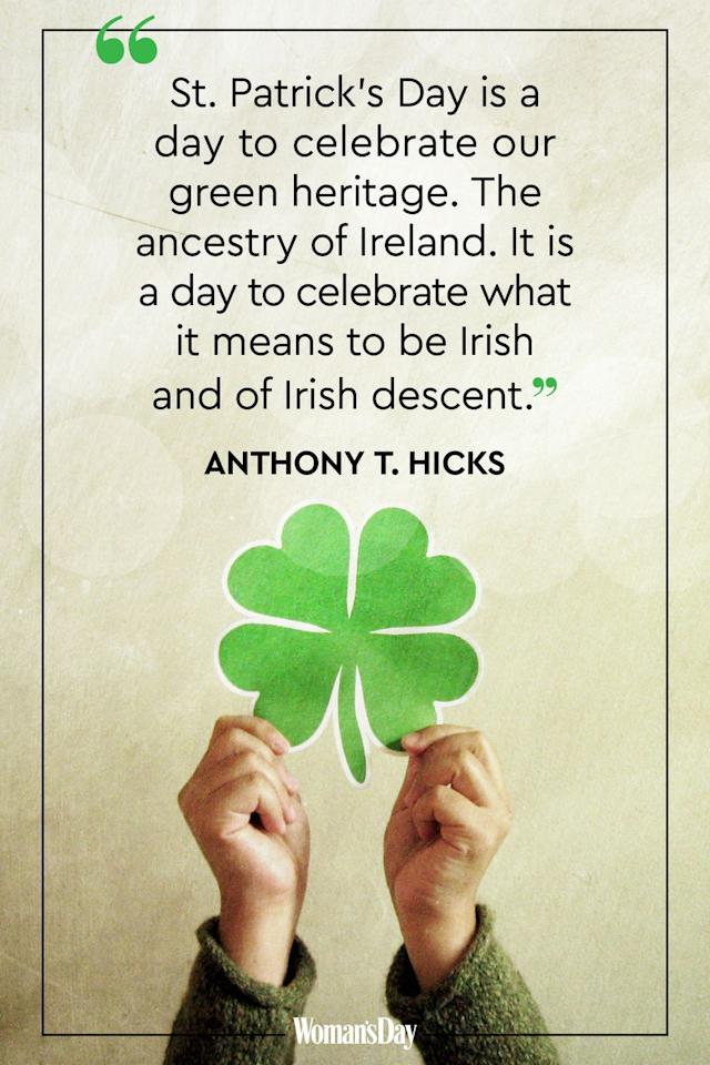 """<p>""""St. Patrick's Day is a day to celebrate our green heritage. The ancestry of Ireland. It is a day to celebrate what it means to be Irish and of Irish descent.""""</p>"""