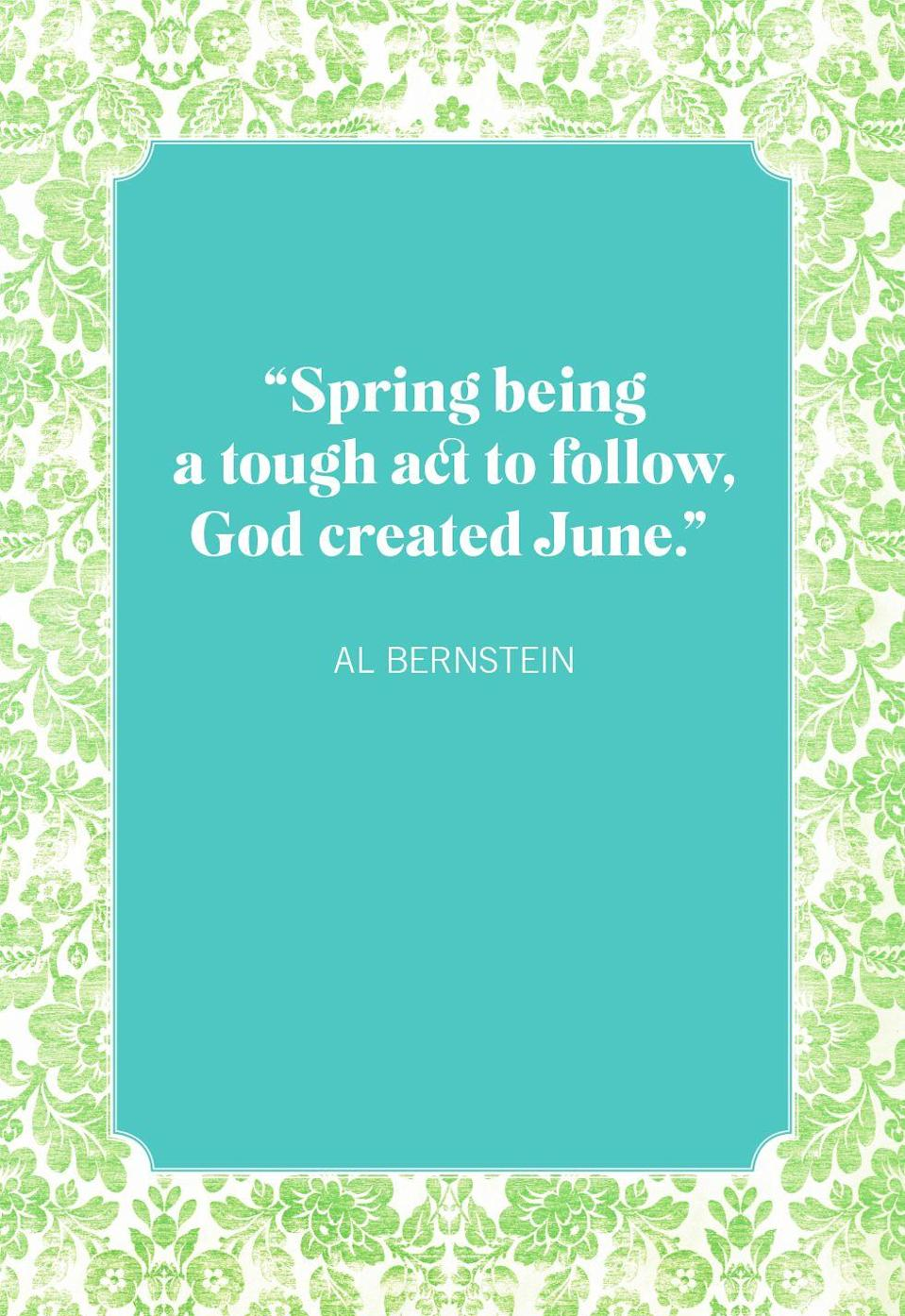 """<p>""""Spring being a tough act to follow, God created June.""""</p>"""