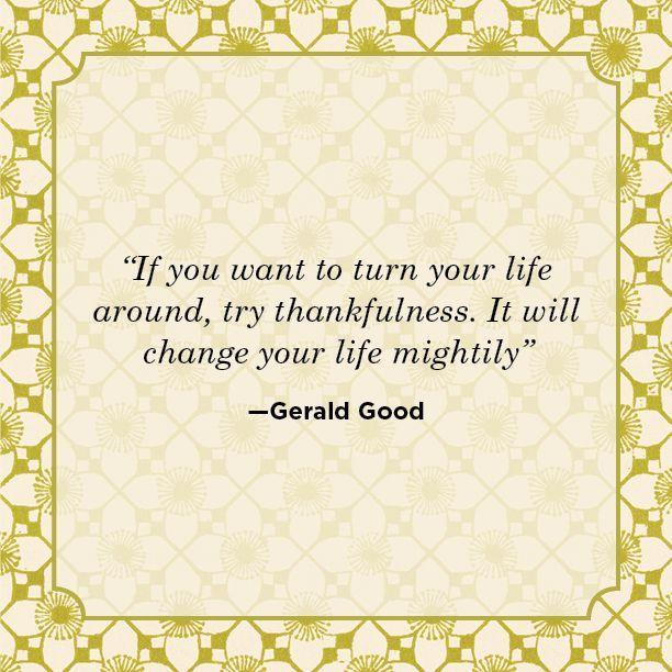 "<p>""If you want to turn your life around, try thankfulness. It will change your life mightily.""<br></p>"