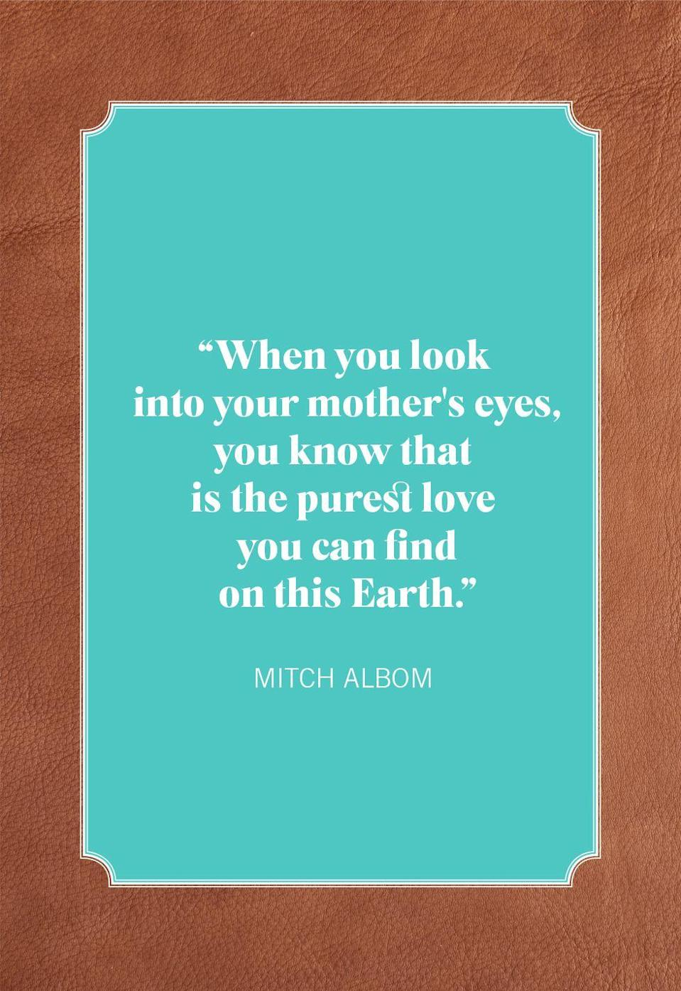 """<p>""""When you look into your mother's eyes, you know that is the purest love you can find on this Earth.""""</p>"""