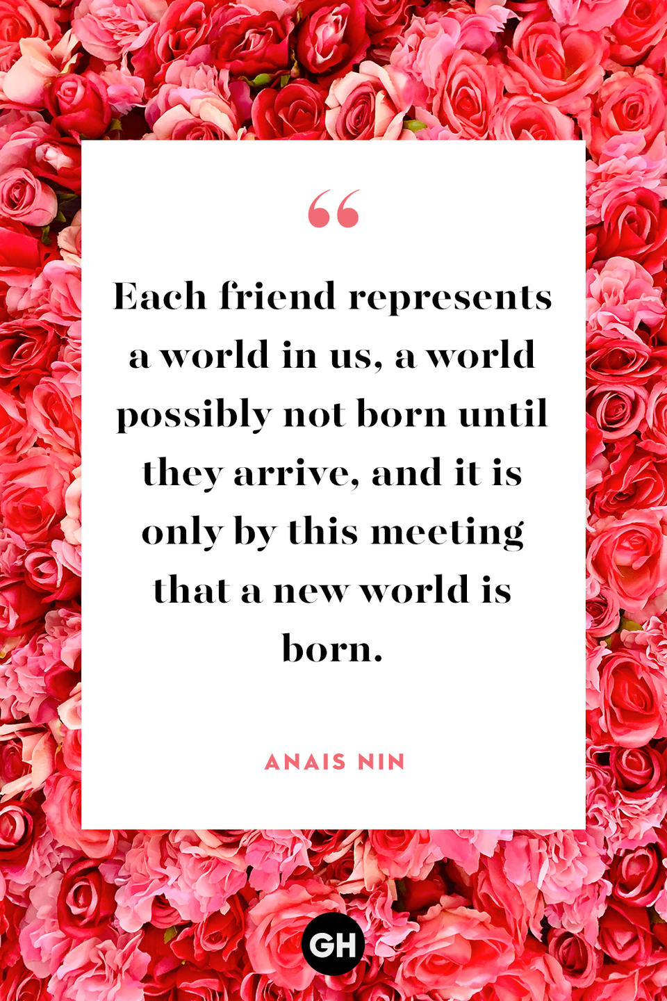 <p>Each friend represents a world in us, a world possibly not born until they arrive, and it is only by this meeting that a new world is born. </p>