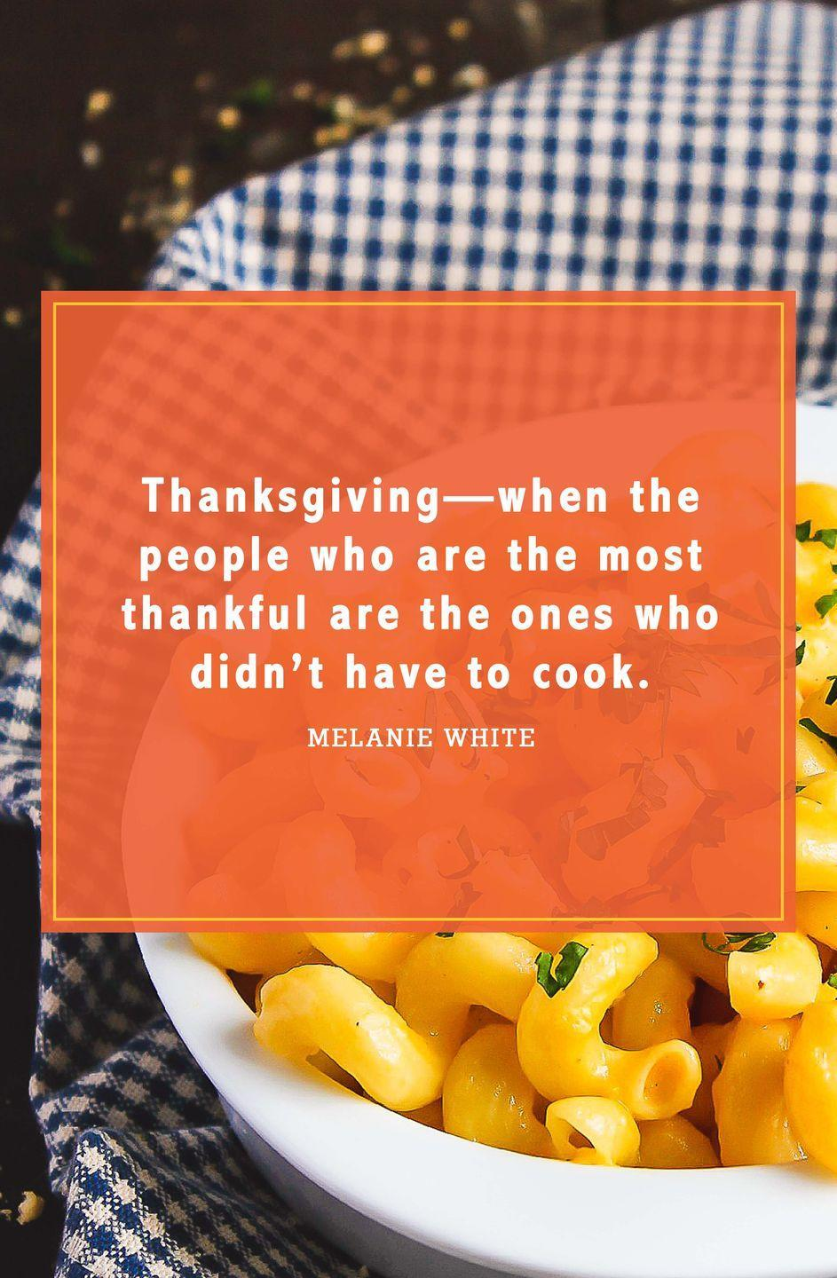 """<p>""""Thanksgiving—when the people who are the most thankful are the ones who didn't have to cook.""""</p>"""