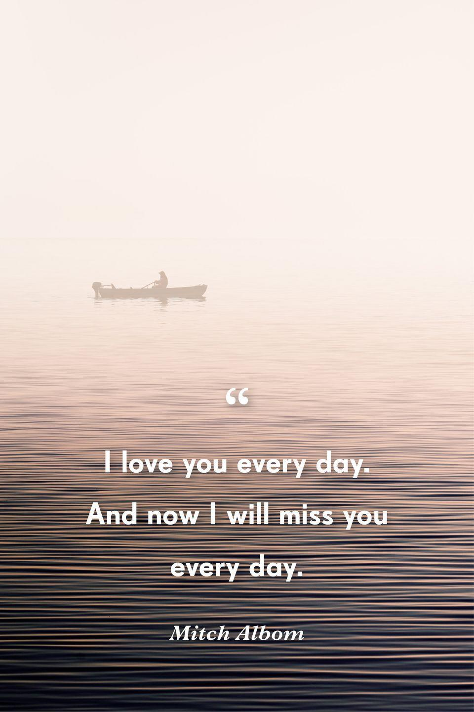 """<p>""""I love you every day. And now I will miss you every day.""""</p>"""