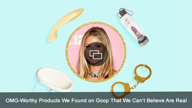 OMG-Worthy-Products-We-Found-on-Goop-That-We-Can't-Believe-Are-Real-embed