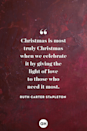 <p>Christmas is most truly Christmas when we celebrate it by giving the light of love to those who need it most. </p>
