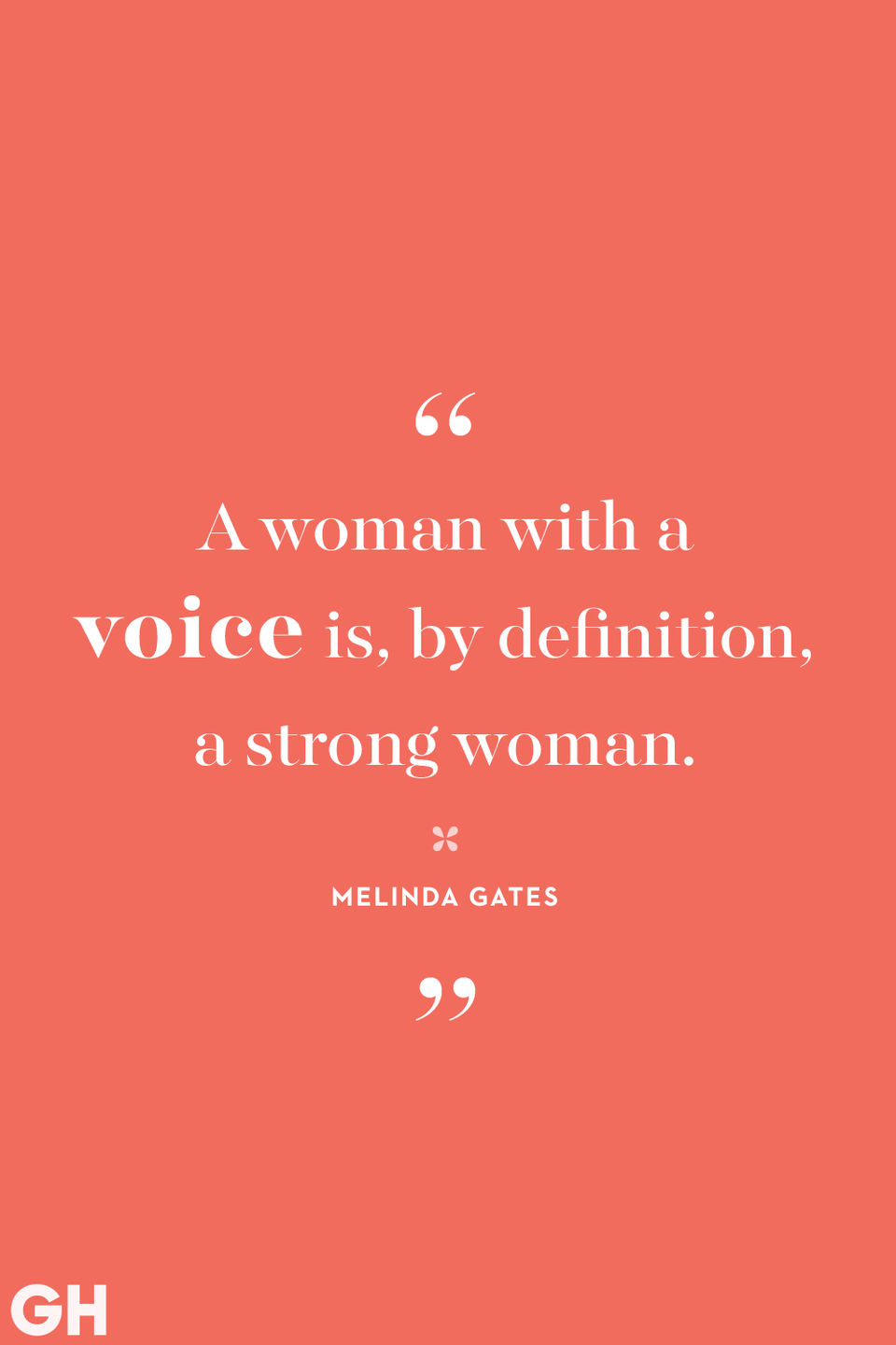 <p>A woman with a voice is, by definition, a strong woman.</p>
