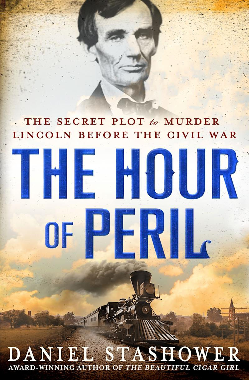 """This book cover image released by Minotaur Books shows """"The Hour of Peril: The Secret Plot to Murder Lincoln Before the Civil War,""""  by Daniel Stashower. (AP Photo/Minotaur Books)"""