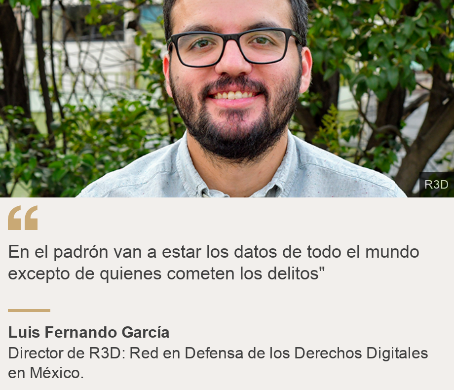 """En el padrón van a estar los datos de todo el mundo excepto de quienes cometen los delitos"""", Source: Luis Fernando García, Source description: Director de R3D: Red en Defensa de los Derechos Digitales en México., Image: Luis Fernando García, director de R3D: Red en Defensa de los Derechos Digitales en México."