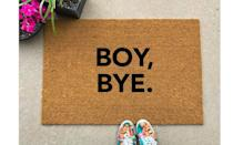 <p>They'll get a laugh out of this <span>Boy, Bye Doormat</span> ($24+, originally $30+).</p>