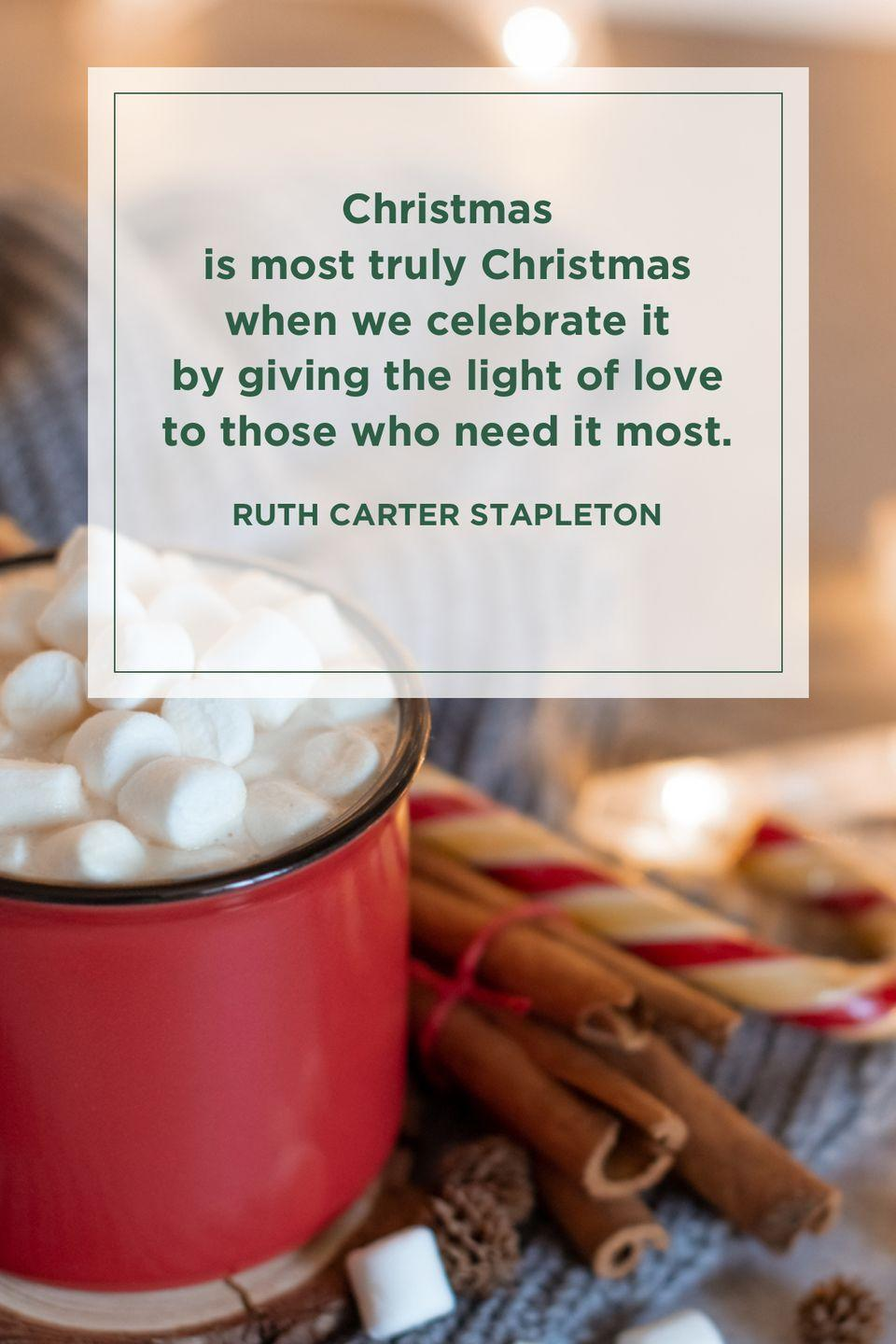 """<p>""""Christmas is most truly Christmas when we celebrate it by giving the light of love to those who need it most.""""</p>"""