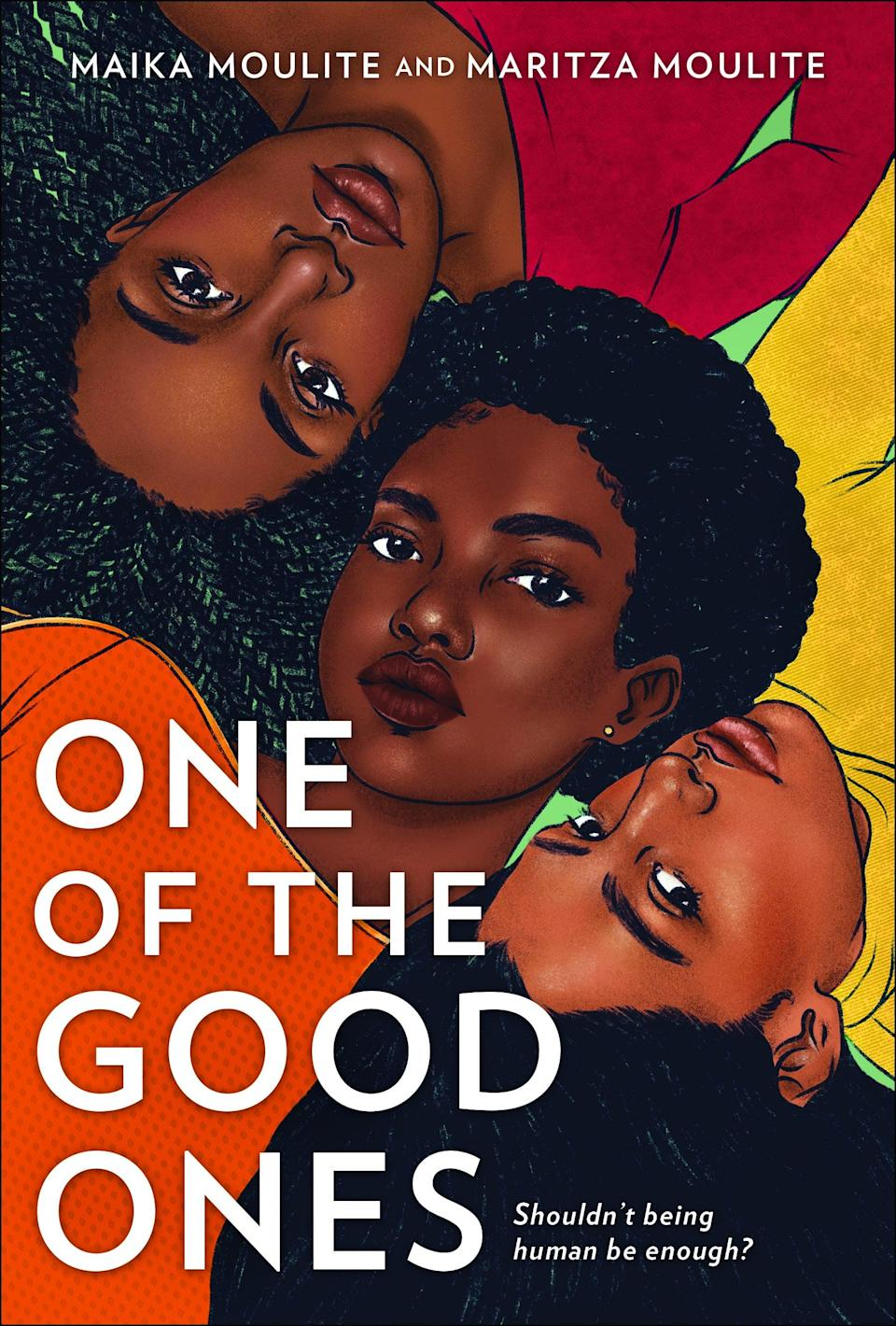 <p>Written by sisters Maika Moulite and Maritza Moulite, <span><strong>One of the Good Ones</strong></span> is set to be one of 2021's most powerful YA novels. Sisters Happi and Genny are left reeling when their activist sister Kezi is killed as a result of police brutality. In the aftermath of Kezi's death, the sisters become frustrated by the way the world talks about her, and they set out on a road trip to memorialize their sister in their own way - and make an unexpected discovery in the process.</p> <p><em>Out Jan. 5</em></p>