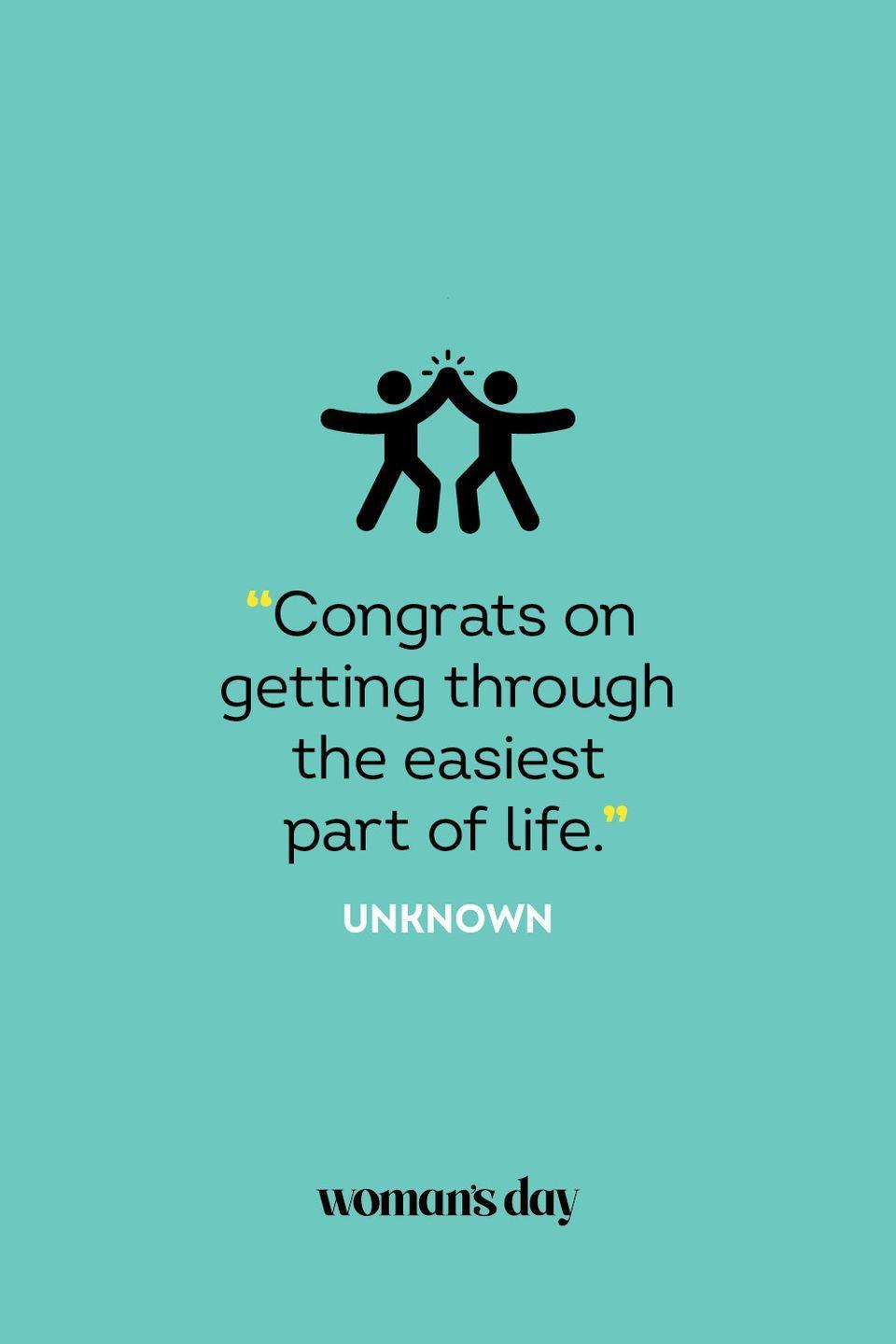 """<p>""""Congrats on getting through the easiest part of life.""""</p>"""