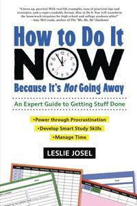 How to Do It Now Because It's Not Going Away: An Expert Guide to Getting Stuff Done by Leslie Josel