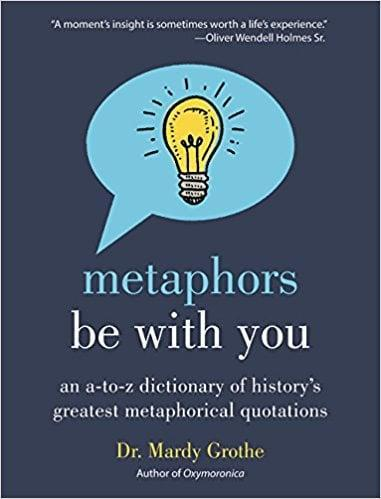 <p>Any great lover of dad jokes will appreciate <span><strong>Metaphors Be With You: An A to Z Dictionary of History's Greatest Metaphorical Quotations</strong> by Dr. Mardy Grothe</span> ($11, originally $20).</p>