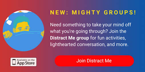 A banner promoting The Mighty's new Distract Me group on The Mighty mobile app. The banner reads, Need someone or something to take your mind off what you're going through? Join Distract Me for fun activities, lighthearted conversation, animal photos and more. Click to join.